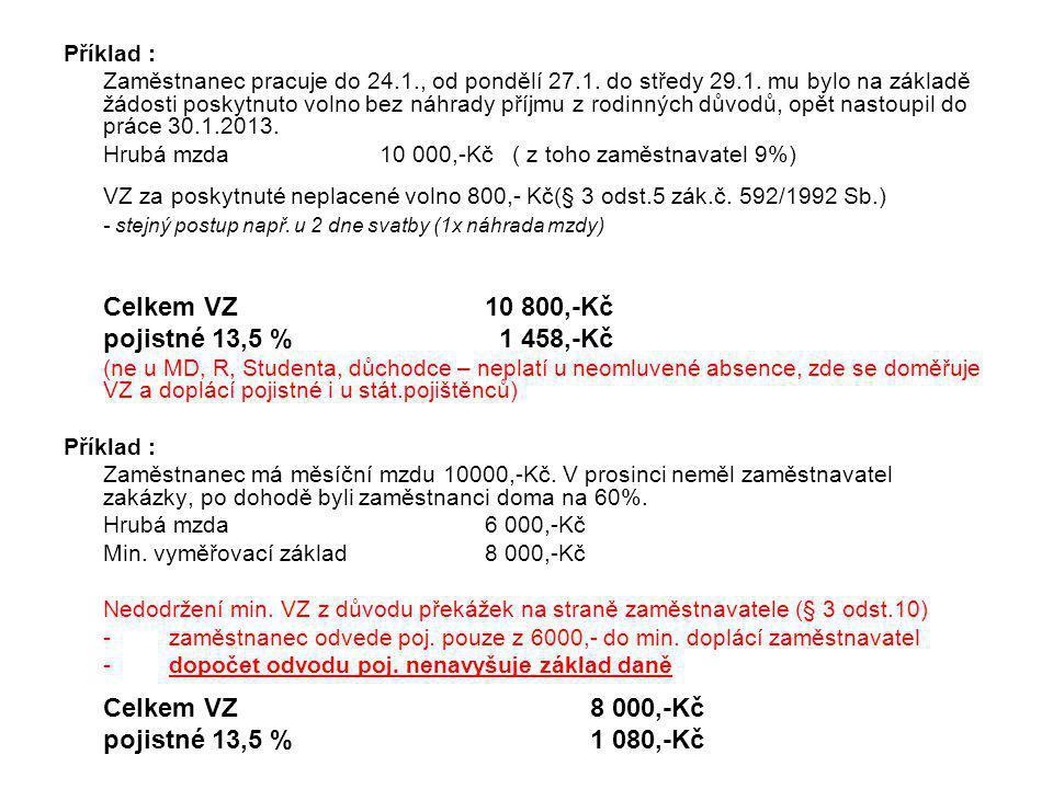 pojistné 13,5 % 1 458,-Kč pojistné 13,5 % 1 080,-Kč Příklad :