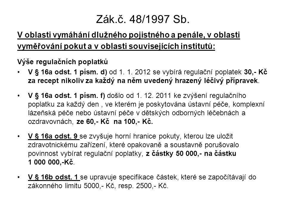 Zák.č. 48/1997 Sb. V oblasti vymáhání dlužného pojistného a penále, v oblasti. vyměřování pokut a v oblasti souvisejících institutů:
