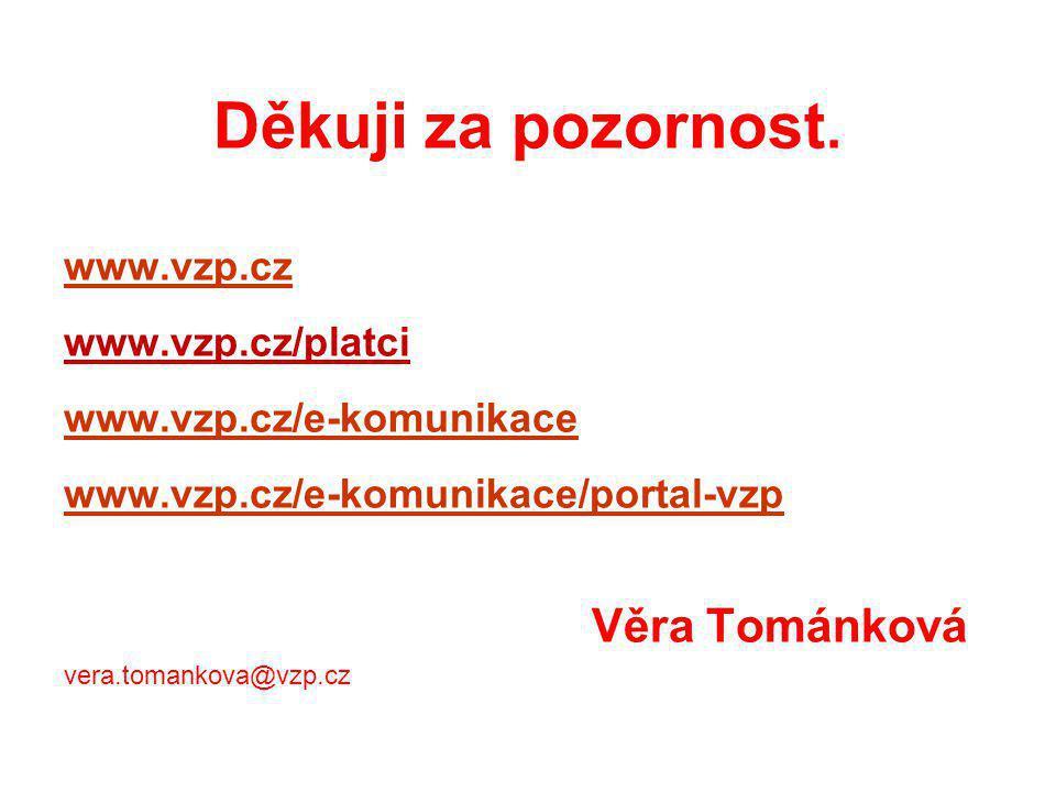 Děkuji za pozornost. Věra Tománková www.vzp.cz www.vzp.cz/platci
