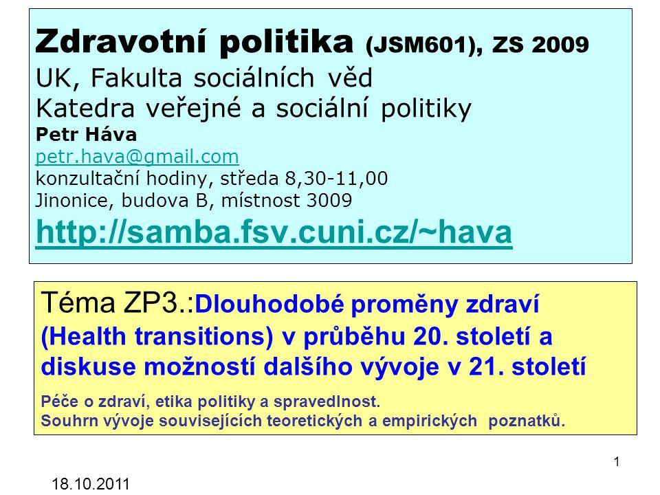Zdravotní politika (JSM601), ZS 2009 UK, Fakulta sociálních věd Katedra veřejné a sociální politiky Petr Háva petr.hava@gmail.com konzultační hodiny, středa 8,30-11,00 Jinonice, budova B, místnost 3009 http://samba.fsv.cuni.cz/~hava