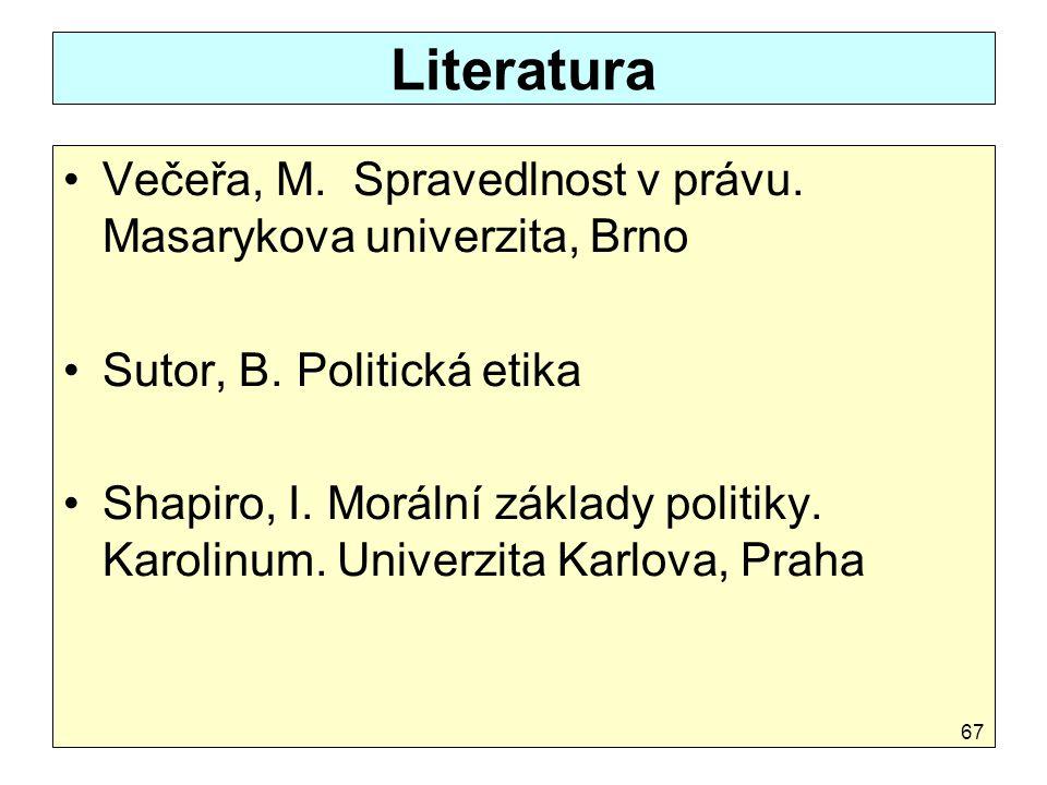 Literatura Večeřa, M. Spravedlnost v právu. Masarykova univerzita, Brno. Sutor, B. Politická etika.