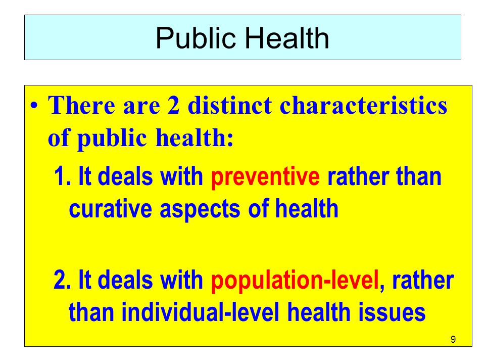 Public Health There are 2 distinct characteristics of public health: