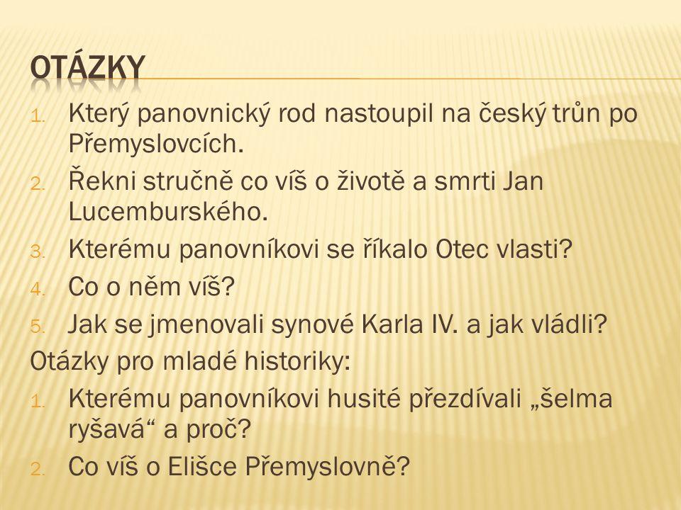 otázky Který panovnický rod nastoupil na český trůn po Přemyslovcích.
