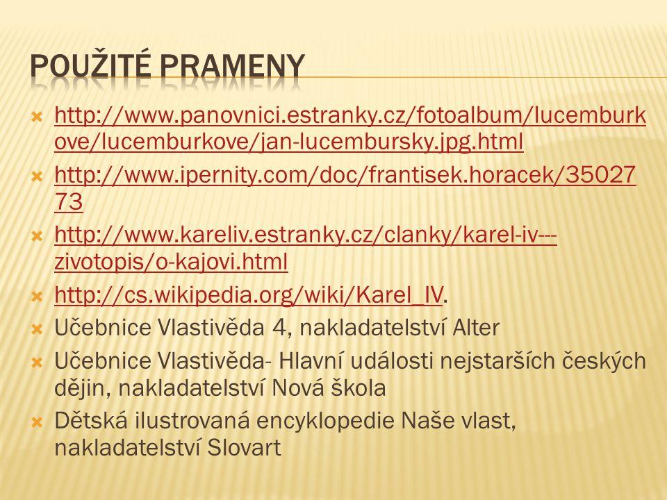 Použité prameny http://www.panovnici.estranky.cz/fotoalbum/lucemburkove/lucemburkove/jan-lucembursky.jpg.html.