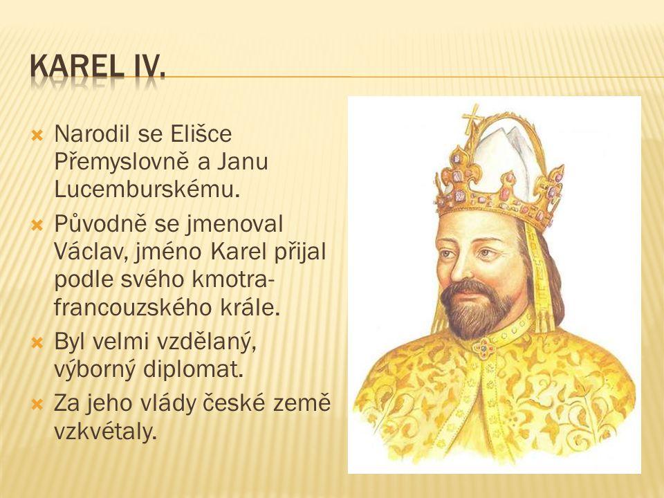 Karel IV. Narodil se Elišce Přemyslovně a Janu Lucemburskému.