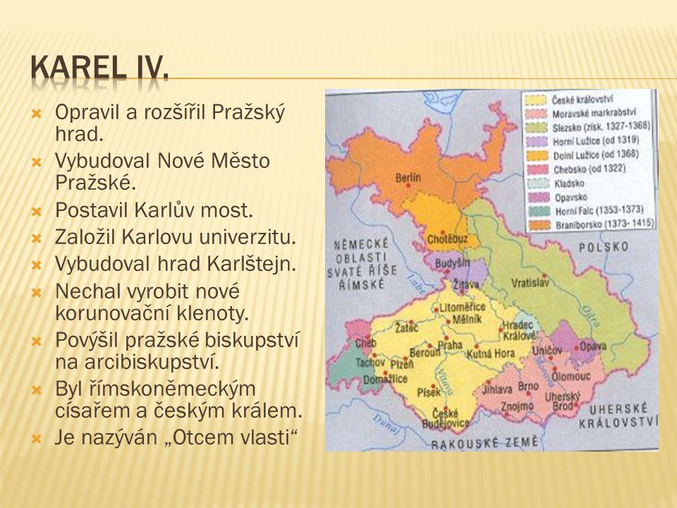Karel IV. Opravil a rozšířil Pražský hrad.