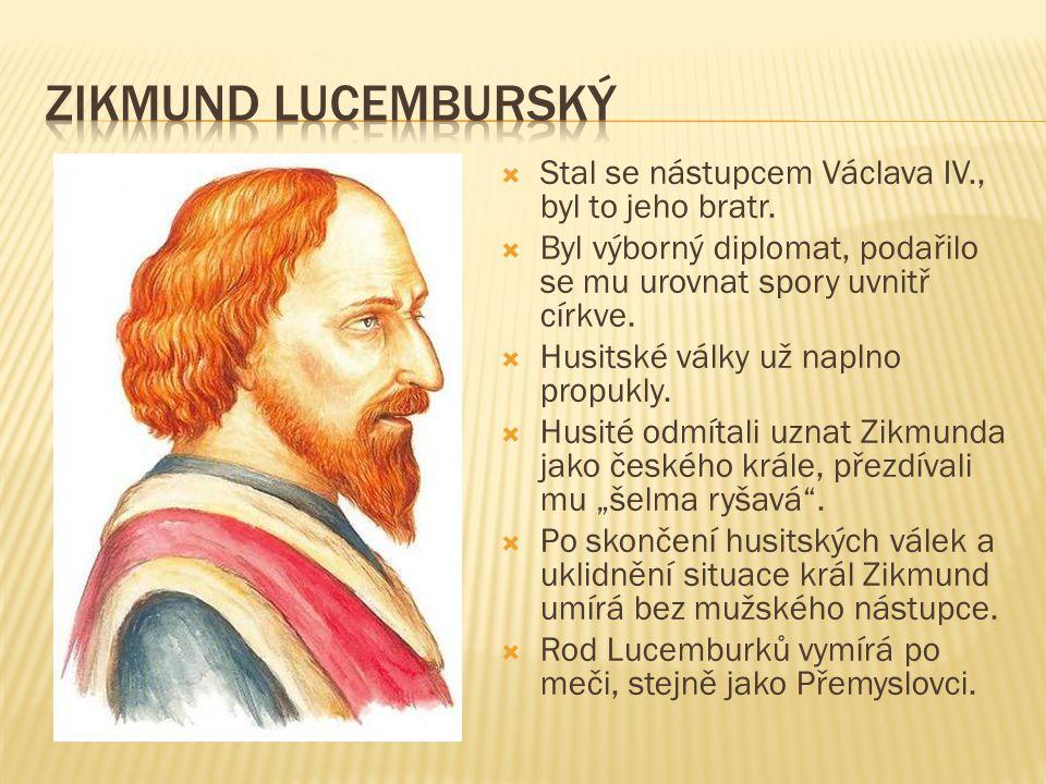 Zikmund lucemburský Stal se nástupcem Václava IV., byl to jeho bratr.