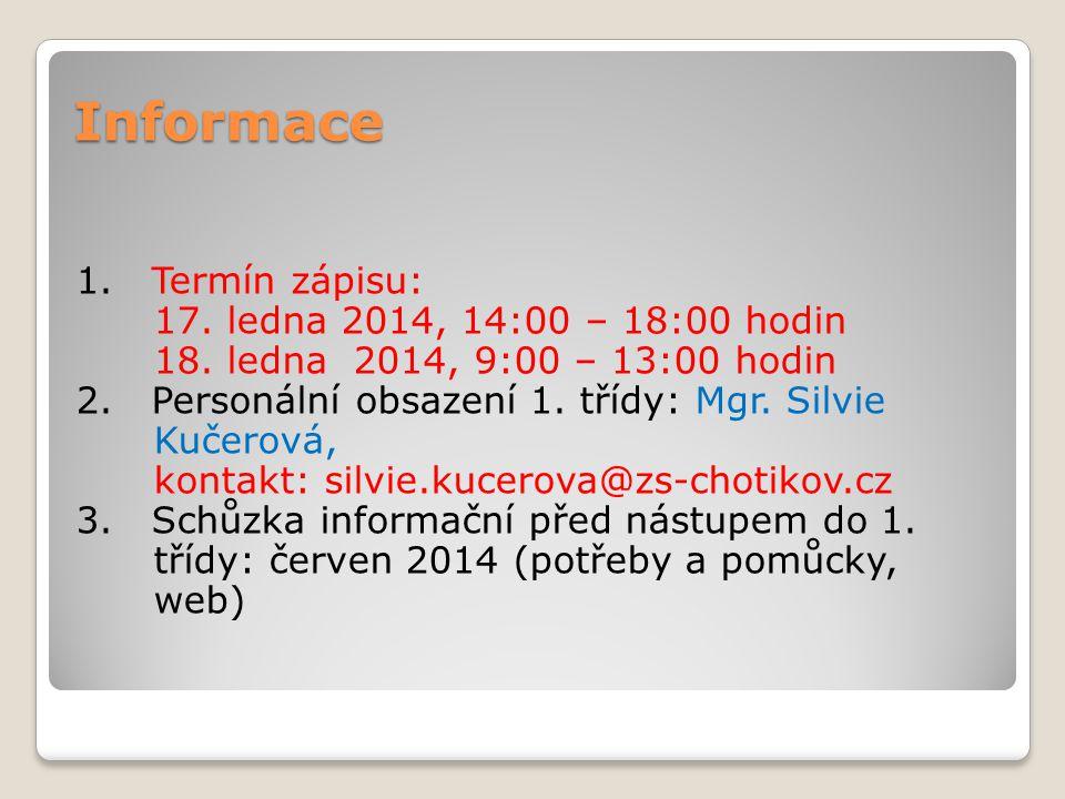 Informace 1. Termín zápisu: 17. ledna 2014, 14:00 – 18:00 hodin