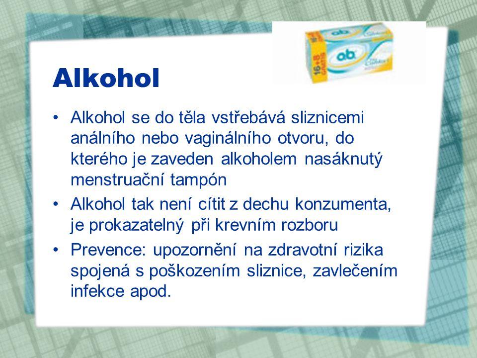 Alkohol Alkohol se do těla vstřebává sliznicemi análního nebo vaginálního otvoru, do kterého je zaveden alkoholem nasáknutý menstruační tampón.