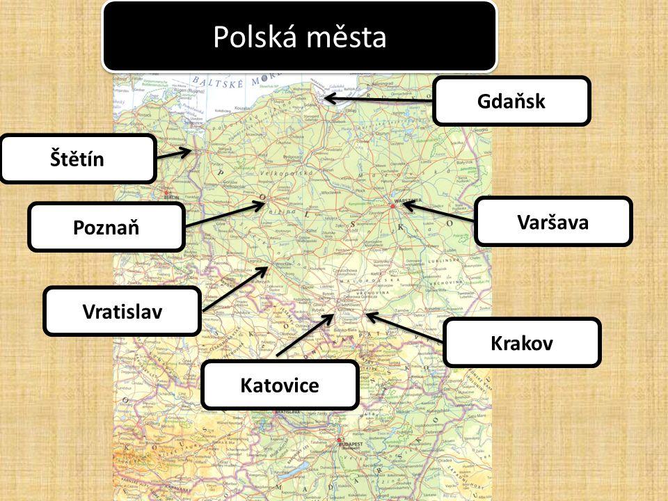 Polská města Gdaňsk Štětín Varšava Poznaň Vratislav Krakov Katovice