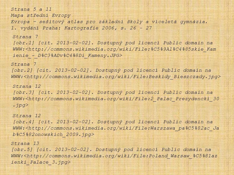 Strana 5 a 11 Mapa střední Evropy. Evropa – sešitový atlas pro základní školy a víceletá gymnázia. 1. vydání Praha: Kartografie 2006, s. 26 - 27.