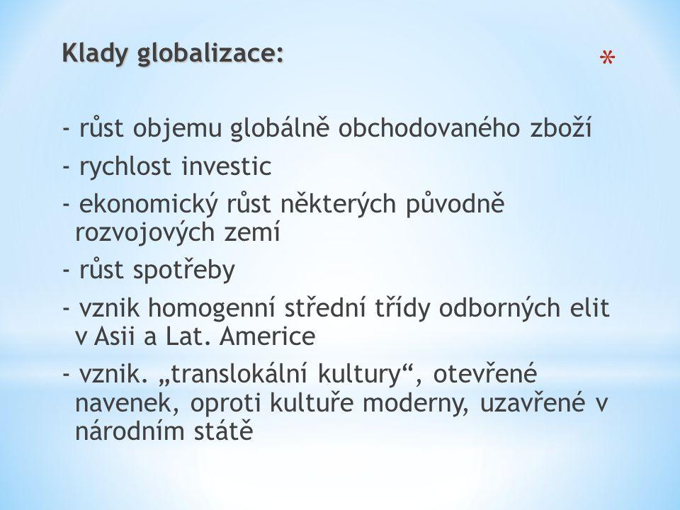 Klady globalizace: - růst objemu globálně obchodovaného zboží. - rychlost investic. - ekonomický růst některých původně rozvojových zemí.