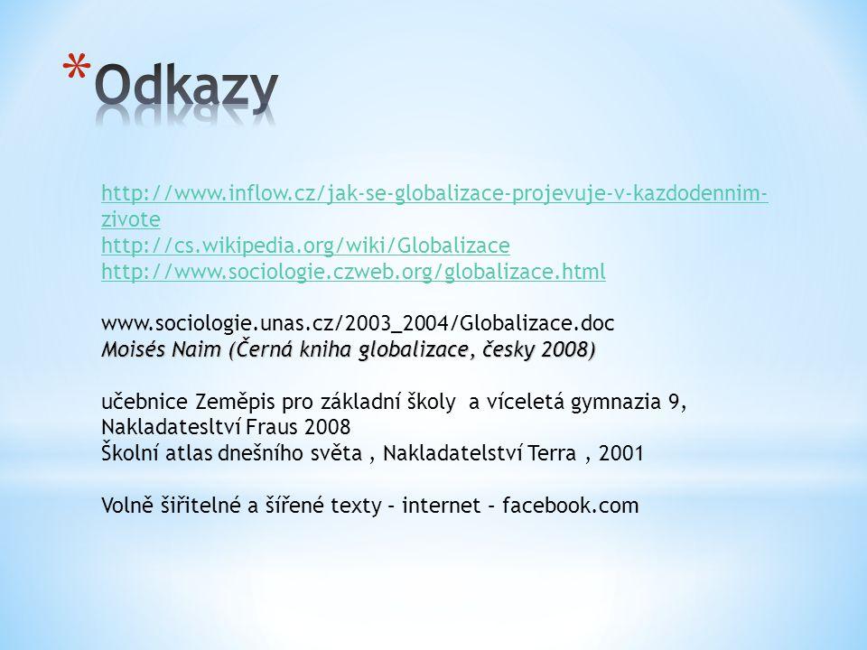 Odkazy http://www.inflow.cz/jak-se-globalizace-projevuje-v-kazdodennim-zivote. http://cs.wikipedia.org/wiki/Globalizace.