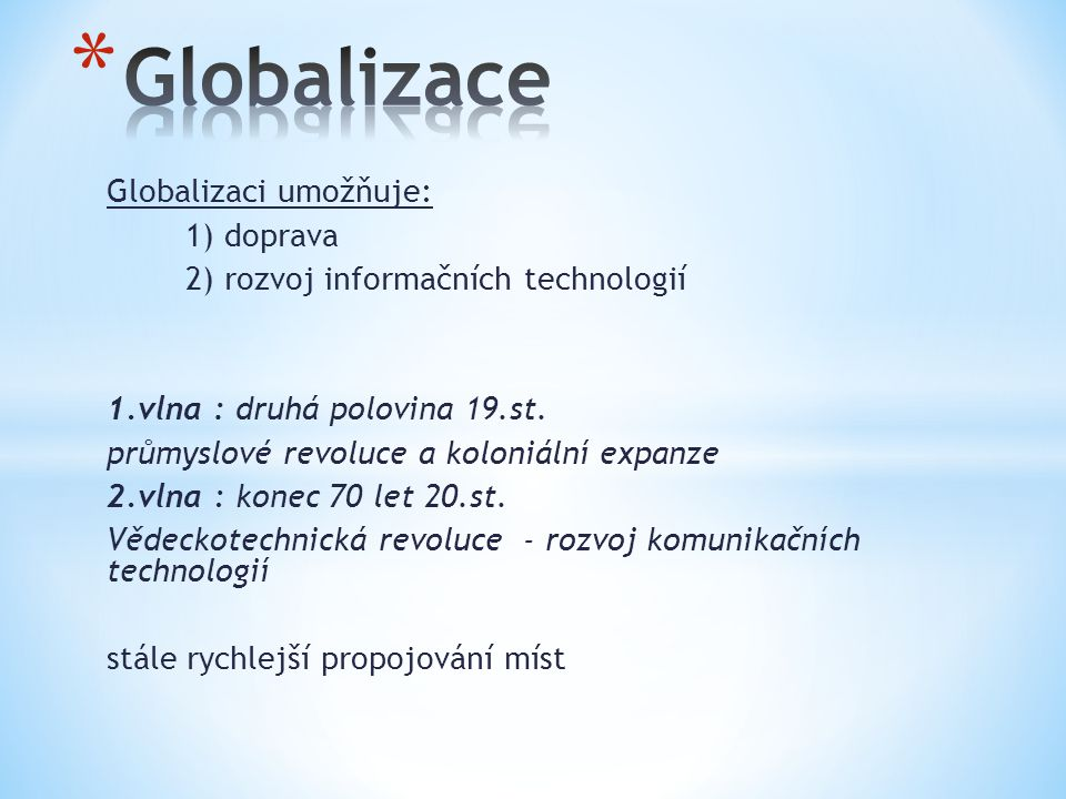 Globalizace Globalizaci umožňuje: 1) doprava