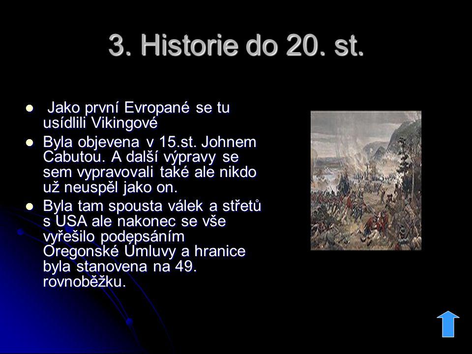 3. Historie do 20. st. Jako první Evropané se tu usídlili Vikingové