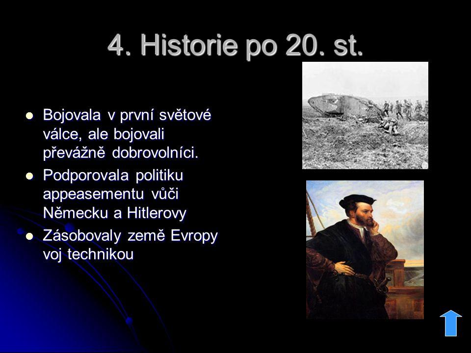 4. Historie po 20. st. Bojovala v první světové válce, ale bojovali převážně dobrovolníci.