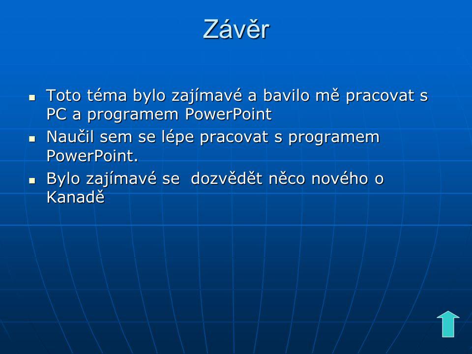 Závěr Toto téma bylo zajímavé a bavilo mě pracovat s PC a programem PowerPoint. Naučil sem se lépe pracovat s programem PowerPoint.