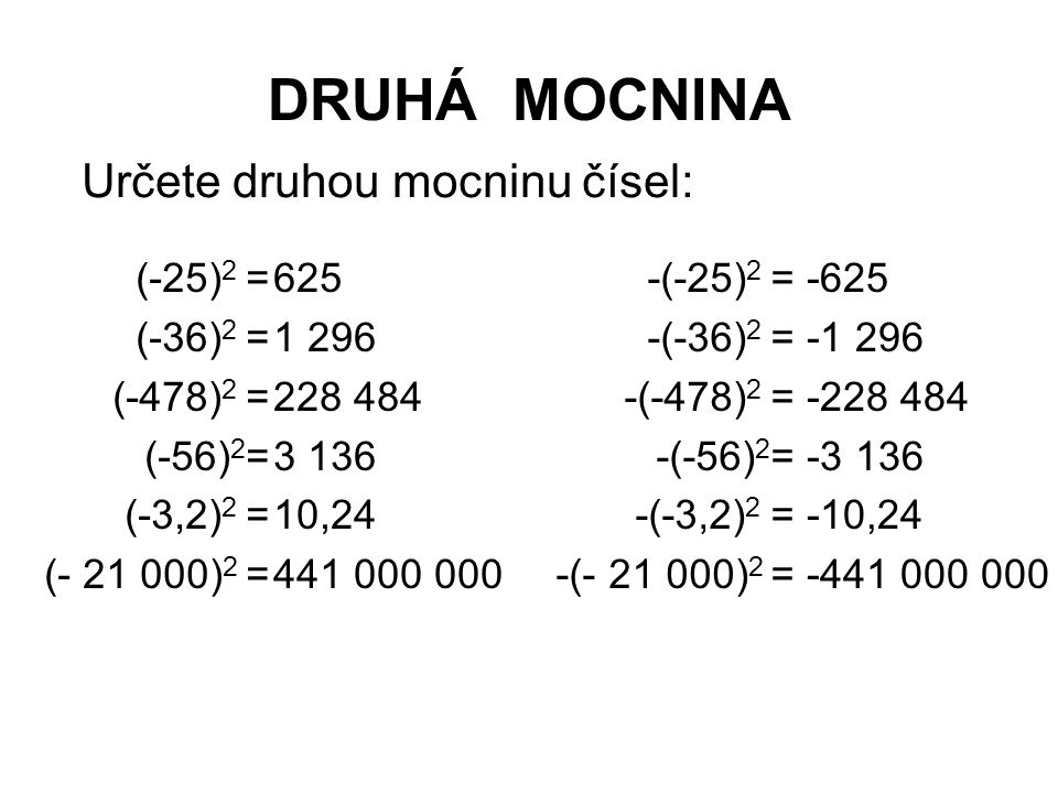 DRUHÁ MOCNINA Určete druhou mocninu čísel: (-25)2 = (-36)2 = (-478)2 =
