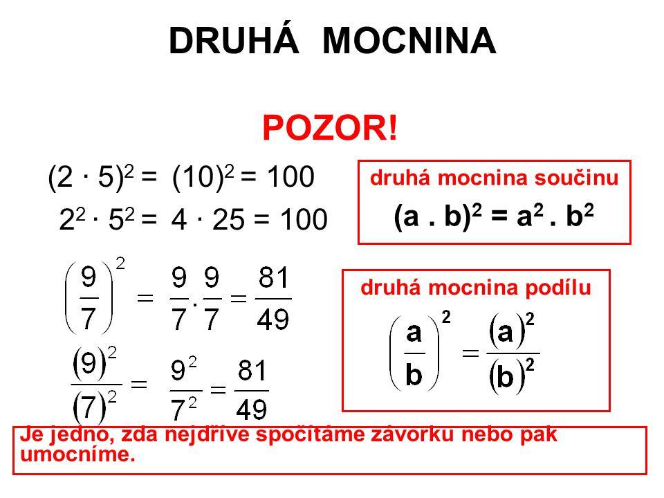 DRUHÁ MOCNINA POZOR! (2 · 5)2 = 22 · 52 = (10)2 = 100 4 · 25 = 100