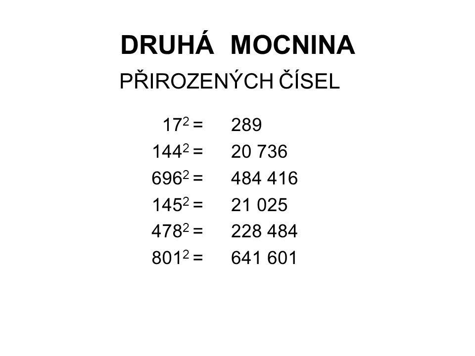 DRUHÁ MOCNINA PŘIROZENÝCH ČÍSEL 172 = 1442 = 6962 = 1452 = 4782 =