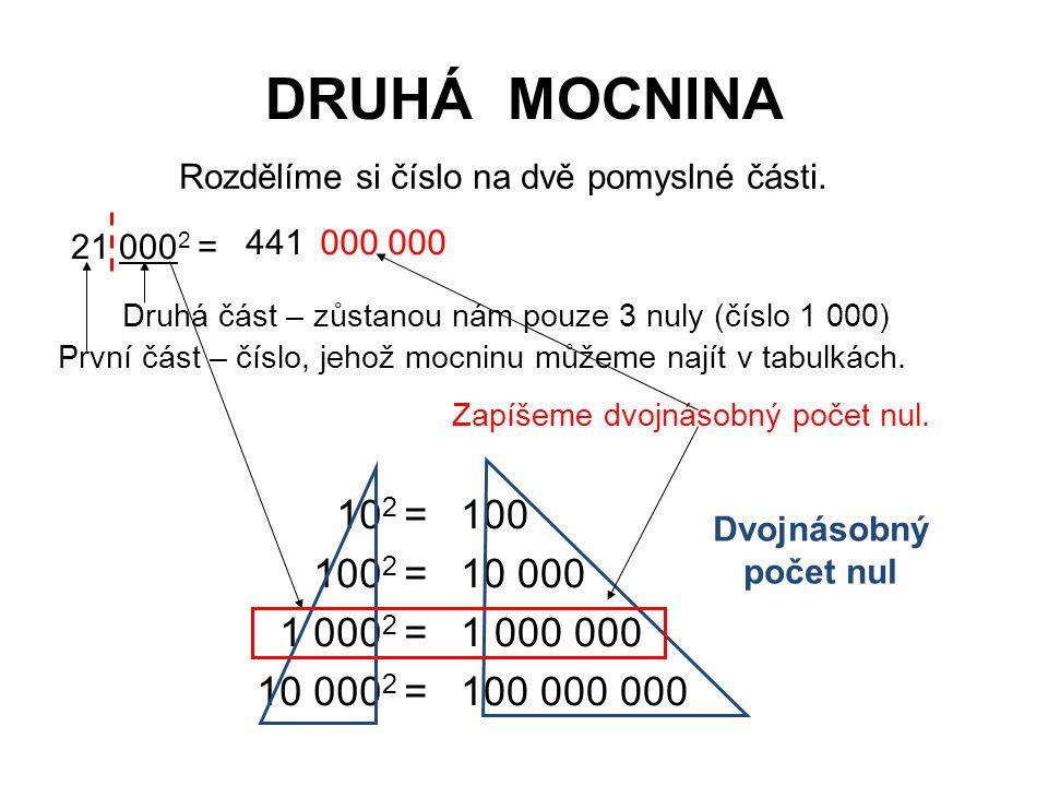 DRUHÁ MOCNINA Rozdělíme si číslo na dvě pomyslné části. 21 0002 = 441. 000 000. Druhá část – zůstanou nám pouze 3 nuly (číslo 1 000)