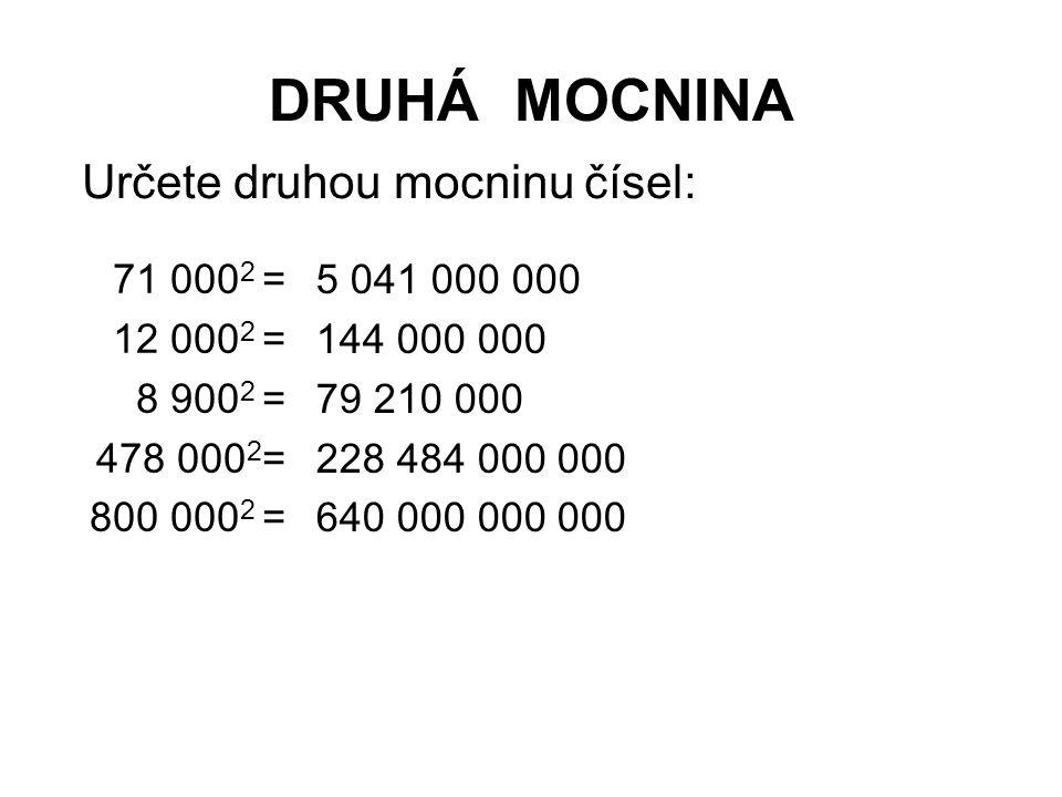 DRUHÁ MOCNINA Určete druhou mocninu čísel: 71 0002 = 12 0002 =
