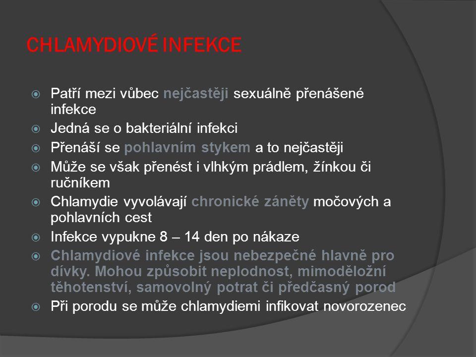 CHLAMYDIOVÉ INFEKCE Patří mezi vůbec nejčastěji sexuálně přenášené infekce. Jedná se o bakteriální infekci.