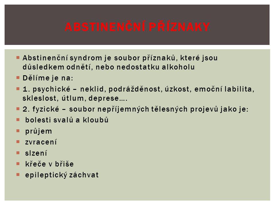 ABSTINENČNÍ PŘÍZNAKY Abstinenční syndrom je soubor příznaků, které jsou důsledkem odnětí, nebo nedostatku alkoholu.