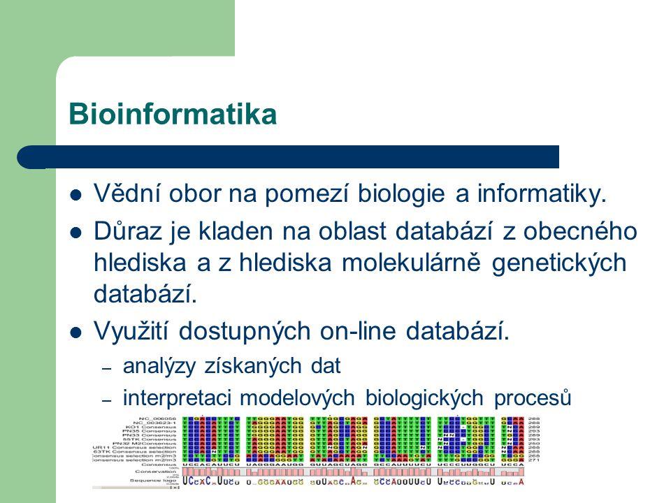 Bioinformatika Vědní obor na pomezí biologie a informatiky.