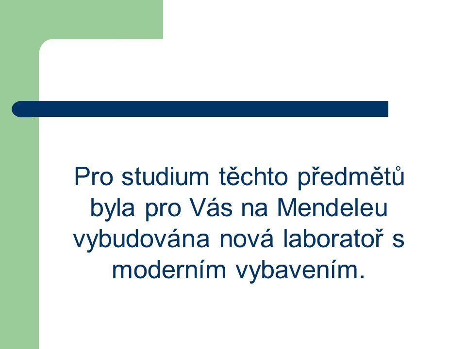 Pro studium těchto předmětů byla pro Vás na Mendeleu vybudována nová laboratoř s moderním vybavením.