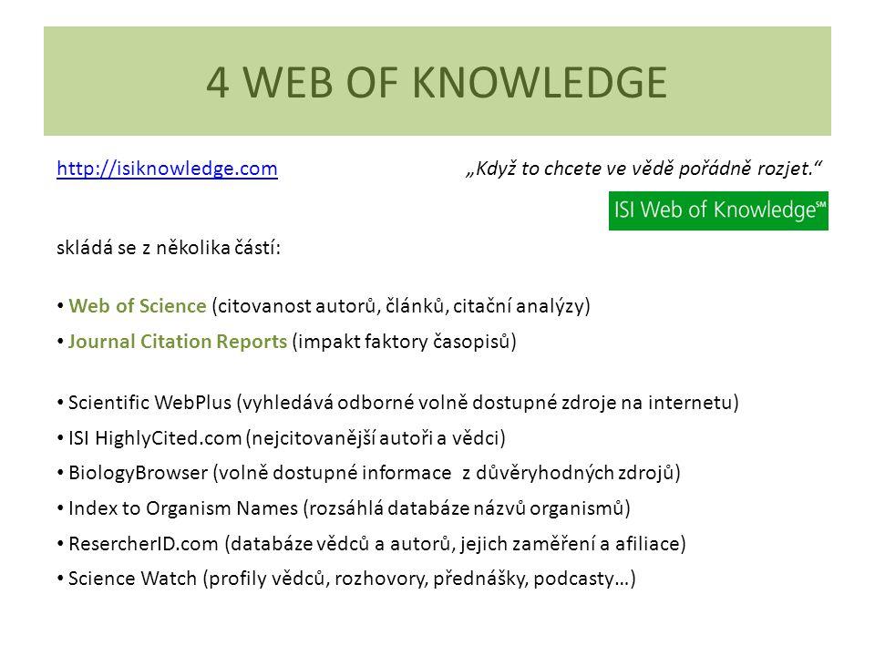 """4 WEB OF KNOWLEDGE http://isiknowledge.com """"Když to chcete ve vědě pořádně rozjet."""