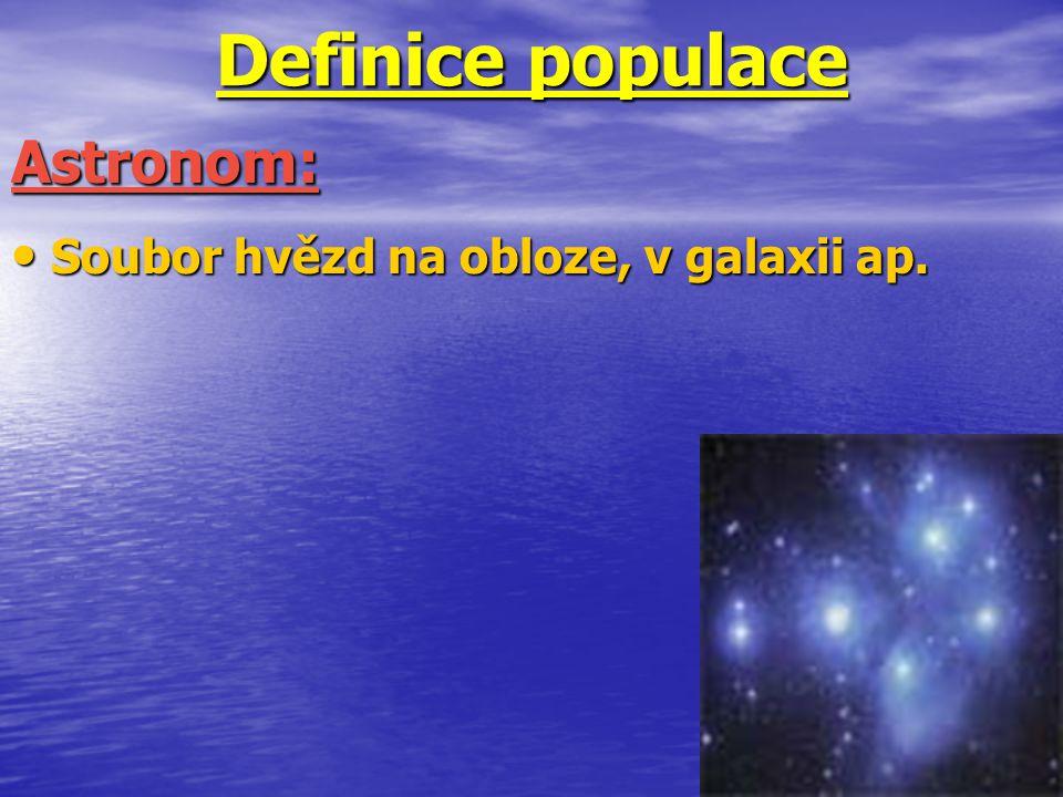 Definice populace Astronom: Soubor hvězd na obloze, v galaxii ap.