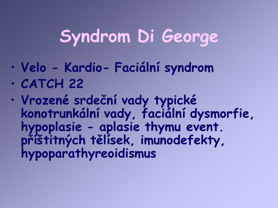 Syndrom Di George Velo - Kardio- Faciální syndrom CATCH 22