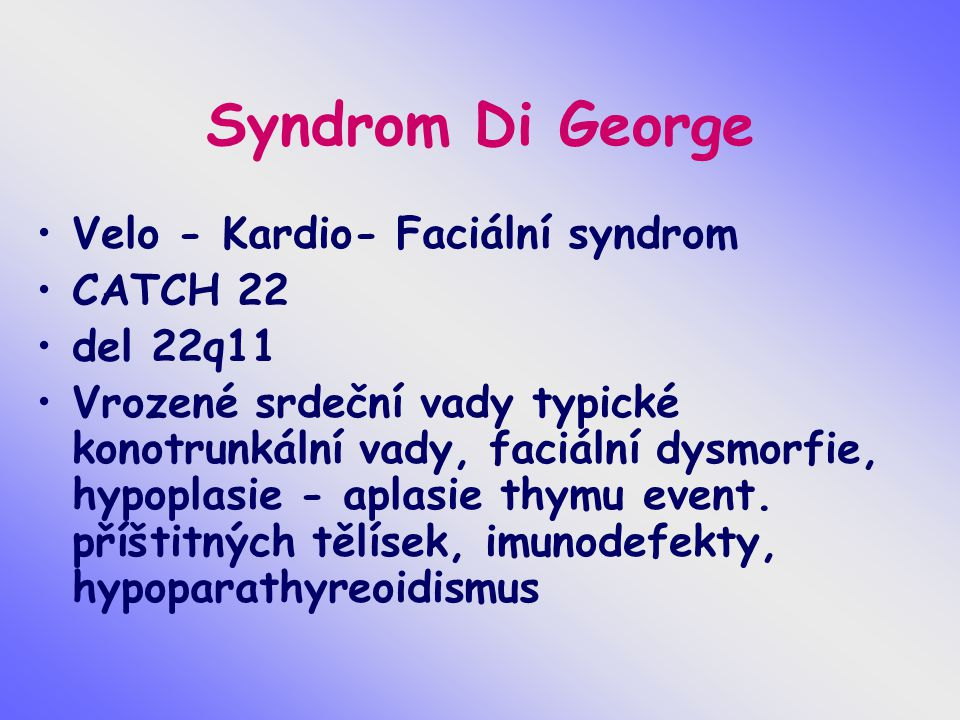Syndrom Di George Velo - Kardio- Faciální syndrom CATCH 22 del 22q11
