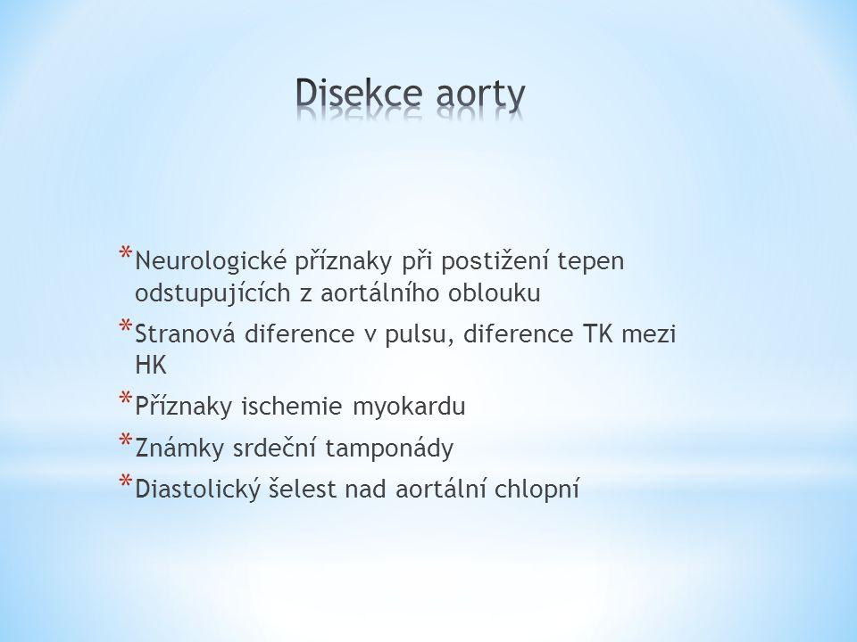 Disekce aorty Neurologické příznaky při postižení tepen odstupujících z aortálního oblouku. Stranová diference v pulsu, diference TK mezi HK.