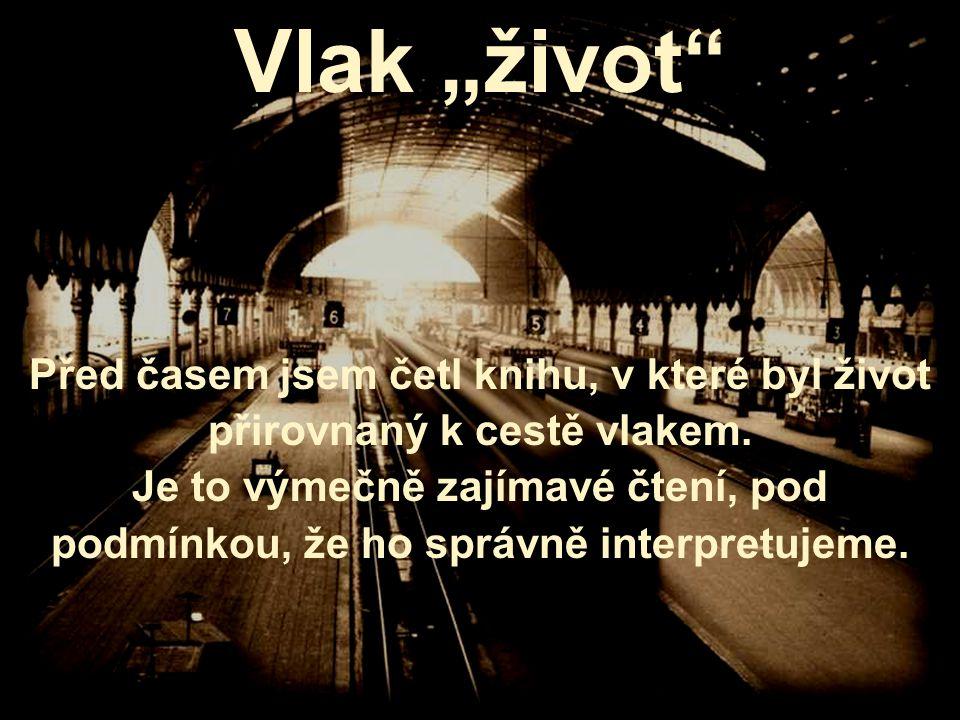 """Vlak """"život Před časem jsem četl knihu, v které byl život přirovnaný k cestě vlakem."""
