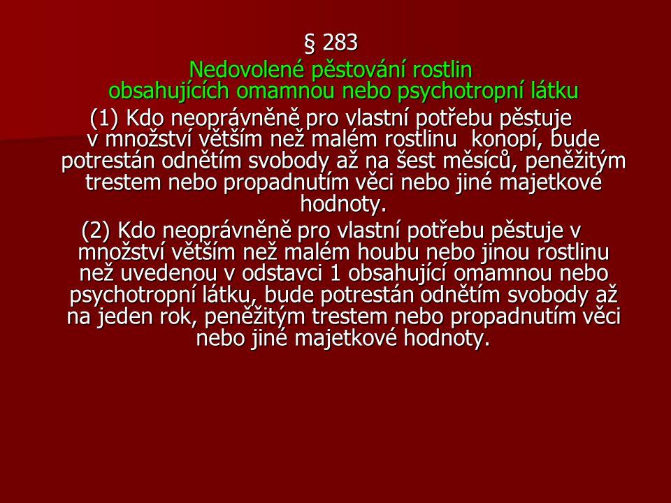 § 283 Nedovolené pěstování rostlin obsahujících omamnou nebo psychotropní látku.