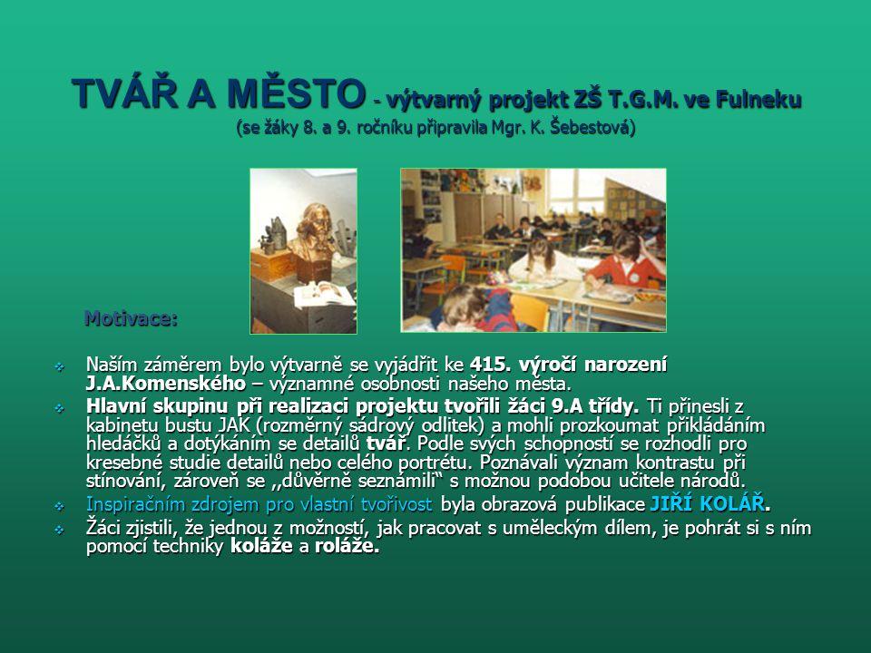 TVÁŘ A MĚSTO - výtvarný projekt ZŠ T. G. M. ve Fulneku (se žáky 8. a 9
