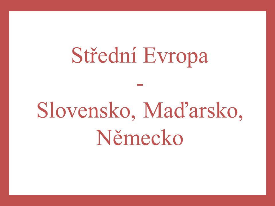 Střední Evropa - Slovensko, Maďarsko, Německo