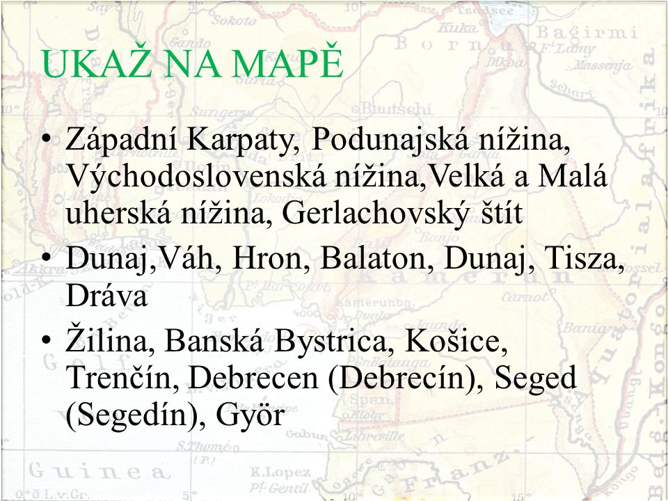 UKAŽ NA MAPĚ Západní Karpaty, Podunajská nížina, Východoslovenská nížina,Velká a Malá uherská nížina, Gerlachovský štít.