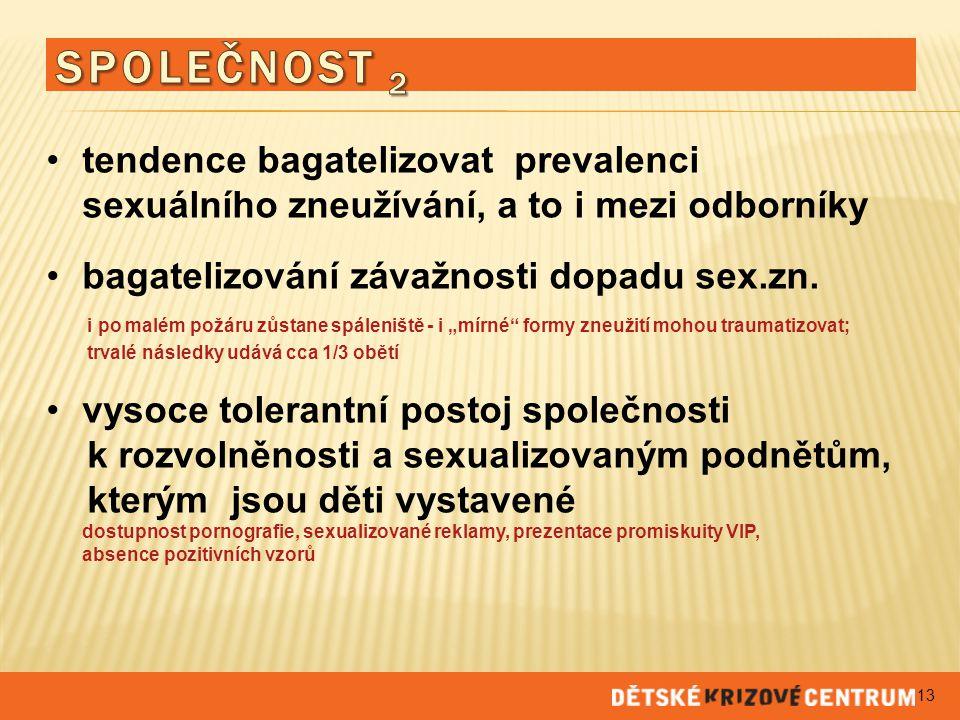SPOLEČNOST 2 tendence bagatelizovat prevalenci sexuálního zneužívání, a to i mezi odborníky. bagatelizování závažnosti dopadu sex.zn.
