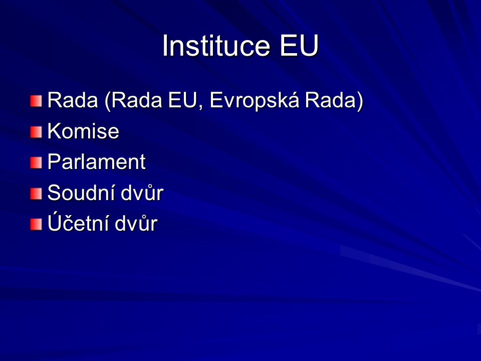 Instituce EU Rada (Rada EU, Evropská Rada) Komise Parlament