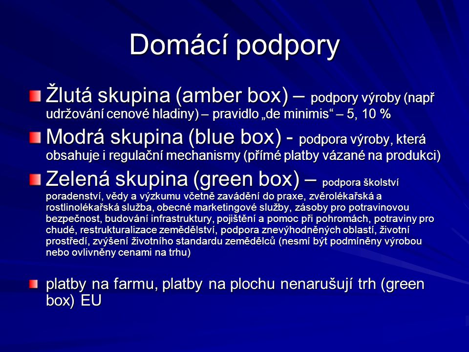 """Domácí podpory Žlutá skupina (amber box) – podpory výroby (např udržování cenové hladiny) – pravidlo """"de minimis – 5, 10 %"""