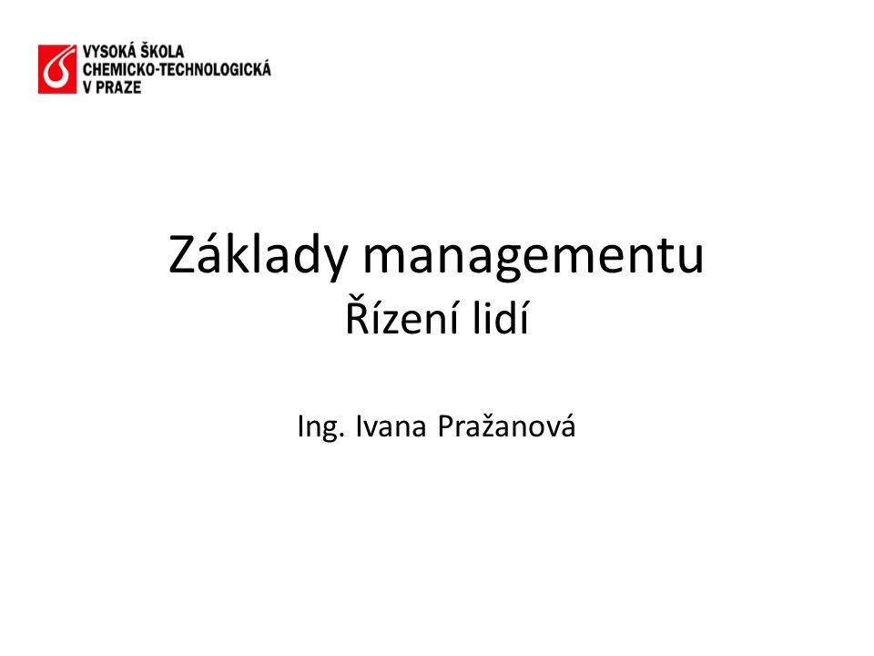 Základy managementu Řízení lidí Ing. Ivana Pražanová