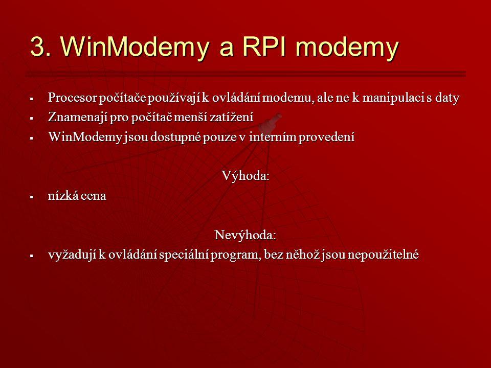 3. WinModemy a RPI modemy Procesor počítače používají k ovládání modemu, ale ne k manipulaci s daty.