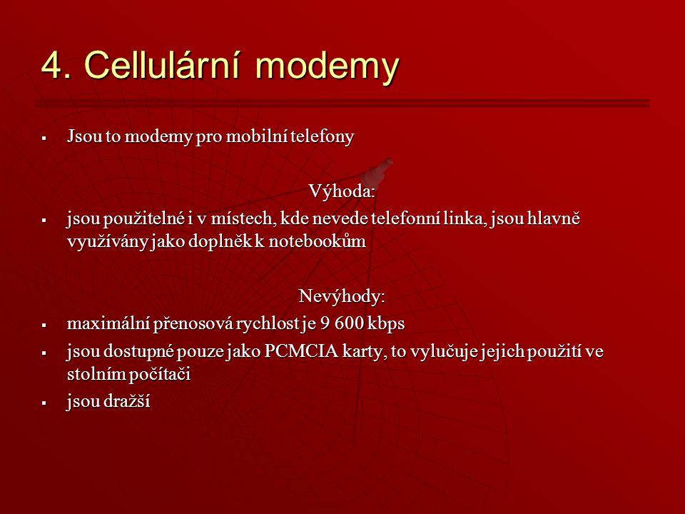 4. Cellulární modemy Jsou to modemy pro mobilní telefony Výhoda: