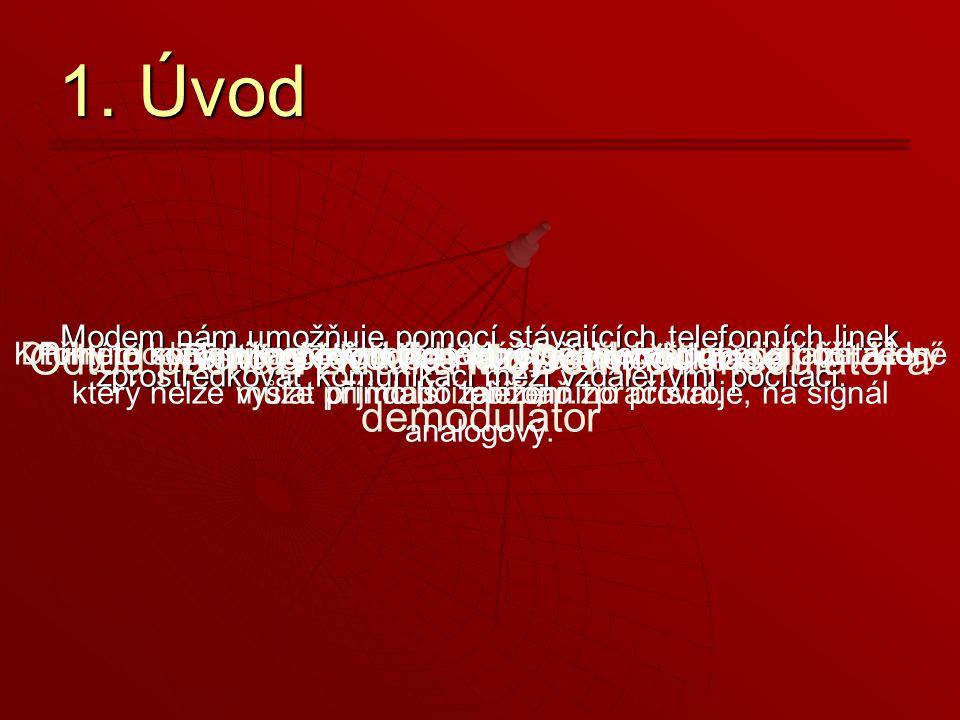 1. Úvod Odtud pochází zkratka MoDem, čili modulátor a demodulátor
