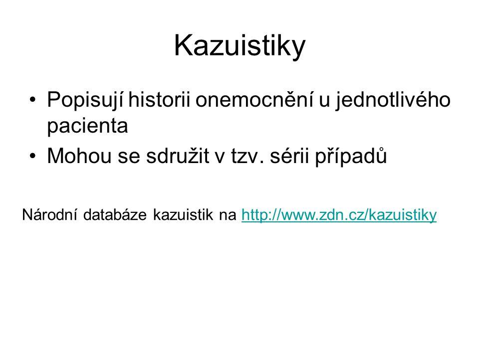 Kazuistiky Popisují historii onemocnění u jednotlivého pacienta
