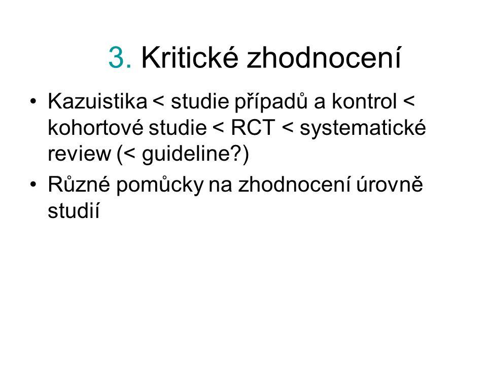 3. Kritické zhodnocení Kazuistika < studie případů a kontrol < kohortové studie < RCT < systematické review (< guideline )