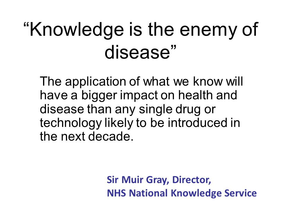 Knowledge is the enemy of disease